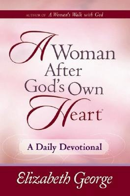 A Woman After God's Own Heart - A Daily Devotional (Hardcover): Elizabeth George