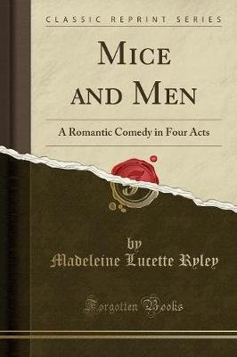 Mice and Men - A Romantic Comedy in Four Acts (Classic Reprint) (Paperback): Madeleine Lucette Ryley
