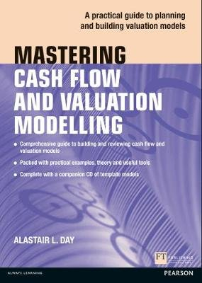 Mastering Cash Flow and Valuation Modelling (CD-ROM, New): Alastair Day