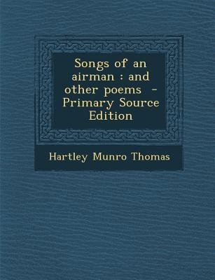 Songs of an Airman - And Other Poems (Paperback, Primary Source): Hartley Munro Thomas