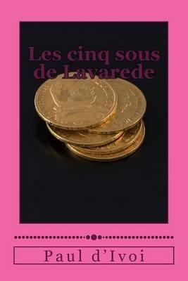 Les Cinq Sous de Lavarede (French, Paperback): M Paul D'Ivoi