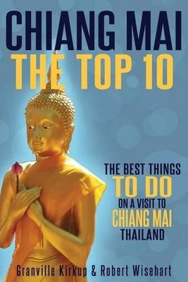 Chiang Mai - The Top 10 (Paperback): Granville Kirkup, Robert Wisehart
