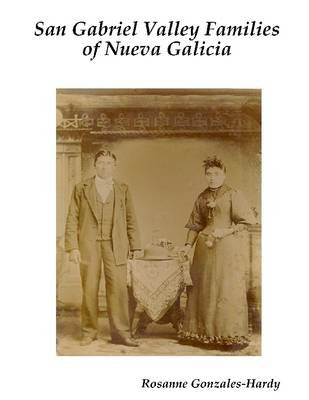 San Gabriel Valley Families of Nueva Galicia (Electronic book text): Rosanne Gonzales-Hardy