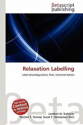 Relaxation Labelling (Paperback): Lambert M. Surhone, Mariam T. Tennoe, Susan F. Henssonow