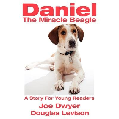 Daniel - The Miracle Beagle - A Story for Young Readers (Paperback): Joe Dwyer, Doug Levison