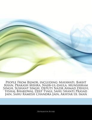Articles on People from Bijnor, Including - Mayawati, Bakht Khan, Prakash Mehra, Najib-UL-Daula, Munshiram Singh, Sushant...