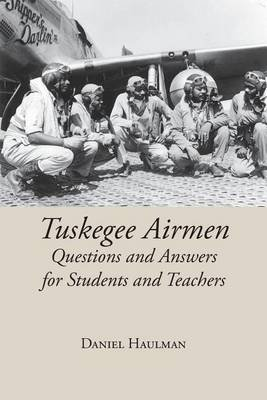 Tuskegee Airmen Questions and Answers for Students and Teachers (Paperback): Daniel Haulman