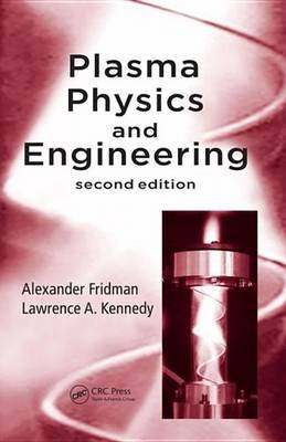 Plasma Physics and Engineering, Second Edition (Electronic book text, 2nd New edition): Alexander A. Fridman, Lawrence A....