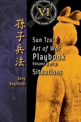 Volume 6 - Sun Tzu's Art of War Playbook: Situations (Paperback): Gary Gagliardi