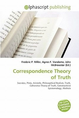 Correspondence Theory of Truth (Paperback): Frederic P. Miller, Agnes F. Vandome, John McBrewster