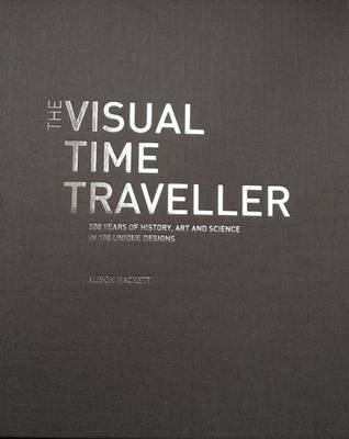 The Visual Time Traveller Collectors Edition - 500 Years of History Art and Science in 100 Unique Designs (Leather / fine...