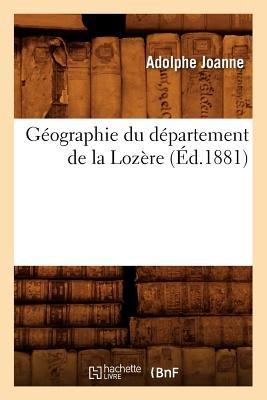 Geographie Du Departement de La Lozere (Ed.1881) (French, Paperback): Adolphe Laurent Joanne