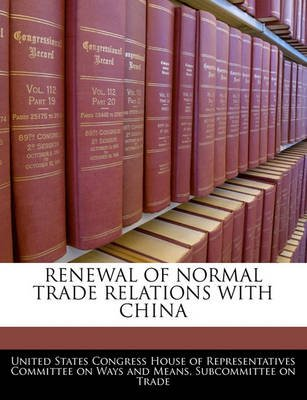 Renewal of Normal Trade Relations with China (Paperback): United States Congress House of Represen