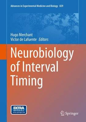 Neurobiology of Interval Timing (Hardcover, 2014 ed.): Hugo Merchant, Victor de Lafuente