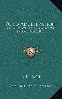 Food Adulteration - Or What We Eat, and What We Should Eat! (1880) (Hardcover): J. T. Pratt