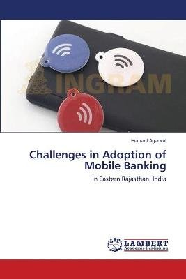 Challenges in Adoption of Mobile Banking (Paperback): Agarwal Hemant