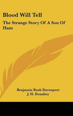 Blood Will Tell - The Strange Story of a Son of Ham (Hardcover): Benjamin Rush Davenport