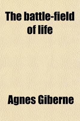 The Battle-Field of Life (Paperback): Agnes Giberne