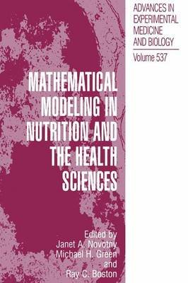 Mathematical Modeling in Nutrition and the Health Sciences (Hardcover, 2004): Janet A. Novotny, Michael H. Green, Ray C. Boston