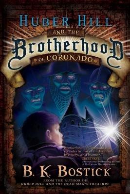 Huber Hill and the Brotherhood of Coronado (Hardcover): B. K. Bostick