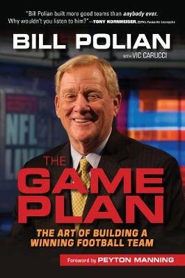 The Game Plan - The Art of Building a Winning Football Team (Hardcover): Bill Polian, Vic Carucci