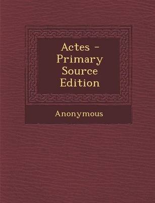 Actes (French, Paperback, Primary Source): Anonymous