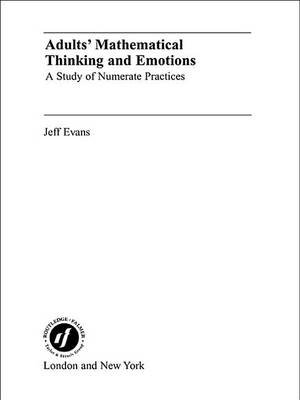 Adults' Mathematical Thinking and Emotions - A Study of Numerate Practice (Electronic book text): Jeff Evans