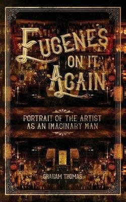 Eugene's on It Again - Portrait of the Artist as an Imaginary Man (Paperback): Graham Thomas