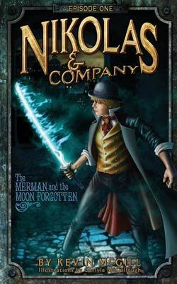 Nikolas and Company - The Merman and the Moon Forgotten #1 (Paperback): Kevin McGill, Carlyle McCullough