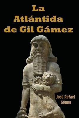 La Atlantida de Gil Gamez (Spanish, Paperback): Jose Rafael Gomez