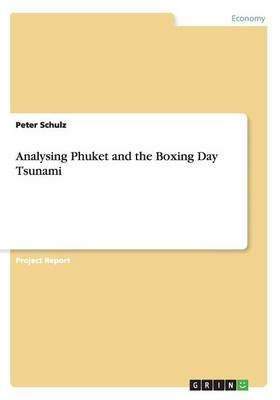 Analysing Phuket and the Boxing Day Tsunami (Paperback): Peter Schulz