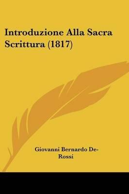 Introduzione Alla Sacra Scrittura (1817) (English, Italian, Paperback): Giovanni Bernardo De Rossi