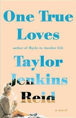 One True Loves - A Novel (Electronic book text): Taylor Jenkins Reid