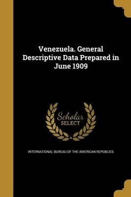 Venezuela. General Descriptive Data Prepared in June 1909 (Paperback): International Bureau of the American Rep
