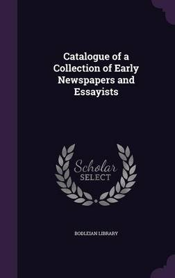 Catalogue of a Collection of Early Newspapers and Essayists (Hardcover): Bodleian Library