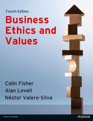 Business Ethics and Values (Paperback, 4th Student edition): Colin Fisher, Alan Lovell, Nestor Valero-Silva