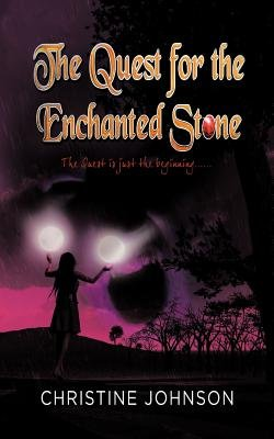 The Quest for the Enchanted Stone (Paperback): Christine Johnson