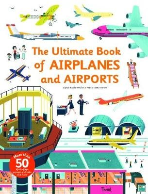 Ultimate Book of Airplanes and Airports (Hardcover): Sophie Bordet-Petillon