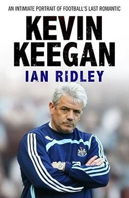 Kevin Keegan - An Intimate Portrait of Football's Last Romantic (Paperback): Ian Ridley