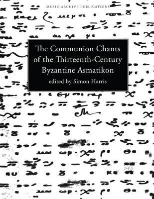 Communion Chants of the Thirteenth-Century Byzantine Asmatikon (Electronic book text): Simon Harris