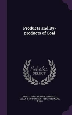 Products and By-Products of Coal (Hardcover): Edgar Stansfield, Frederic Edward Carter