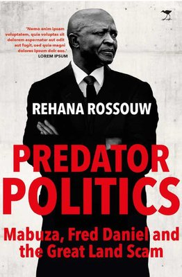 Predator Politics - Mabuza, Fred Daniel And The Great Land Scam (Paperback): Rehana Rossouw