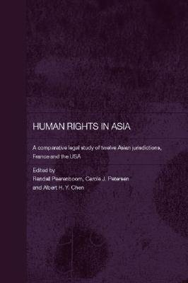 Human Rights in Asia - A Comparative Legal Study of Twelve Asian Jurisdictions, France and the USA (Hardcover): Randall...