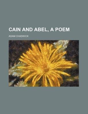 Cain and Abel, a Poem (Paperback): Adam Chadwick