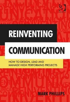 Reinventing Communication - How to Design, Lead and Manage High Performing Projects (Electronic book text, New edition): Mark...