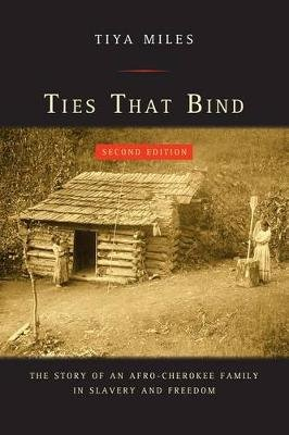 Ties That Bind - The Story of an Afro-Cherokee Family in Slavery and Freedom (Electronic book text, 2nd ed.): Tiya Miles