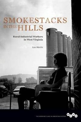 Smokestacks in the Hills - Rural-Industrial Workers in West Virginia (Paperback): Lou Martin