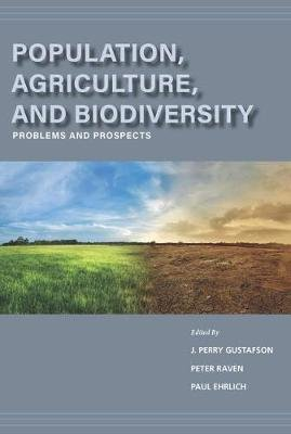 Population, Agriculture, and Biodiversity - Problems and Prospects (Hardcover): J. Perry Gustafson, Peter H Raven, Paul R....