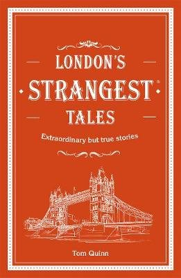 London's Strangest Tales - Extraordinary but true stories from over a thousand years of London's history (Hardcover):...