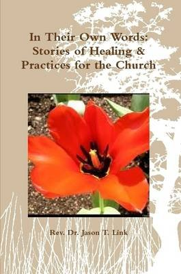 In Their Own Words: Stories of Healing & Practices for the Church (Paperback): Jason Link